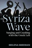 Sheehan, Helena - Syriza Wave: Surging and Crashing with the Greek Left - 9781583676257 - V9781583676257