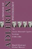 Mosak, Harold, Maniacci, Michael - Primer of Adlerian Psychology: The Analytic - Behavioural - Cognitive Psychology of Alfred Adler - 9781583910030 - V9781583910030