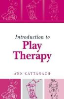 Cattanach, Ann - Introduction to Play Therapy - 9781583912485 - V9781583912485