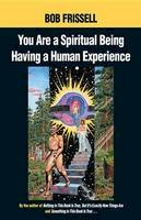 Frissell, Bob - You are a Spiritual Being Having a Human Experience - 9781583940334 - V9781583940334