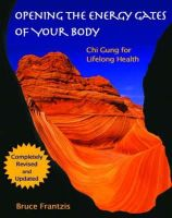 Frantzis, Bruce Kumar - Opening the Energy Gates of Your Body - 9781583941461 - V9781583941461