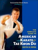 Yates, Keith D. - The Complete Guide to American Karate and Tae Kwan Do - 9781583942154 - V9781583942154