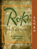Beckett, Don - Reiki, The True Story: An Exploration of Usui Reiki - 9781583942673 - V9781583942673
