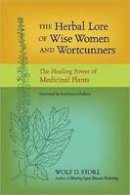 Storl, Wolf D. - The Herbal Lore of Wise Women and Wortcunners - 9781583943588 - V9781583943588