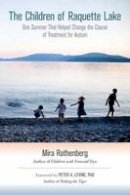 Mira Rothenberg - The Children of Raquette Lake: One Summer That Helped Change the Course of Treatment for Autism - 9781583944677 - V9781583944677