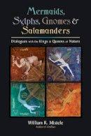 Mistele, William R. - Mermaids, Sylphs, Gnomes, and Salamanders - 9781583944936 - V9781583944936