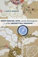 Bobroff, Gary S. - Crop Circles, Jung, and the Reemergence of the Archetypal Feminine - 9781583947357 - V9781583947357
