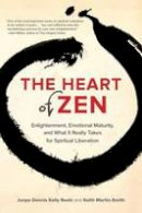 Roshi, Jun Po Denis Kelly, Martin-Smith, Keith - The Heart of Zen: Enlightenment, Emotional Maturity, and What It Really Takes for Spiritual Liberation - 9781583947647 - V9781583947647