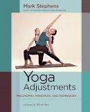 Stephens, Mark - Yoga Adjustments: Philosophy, Principles, and Techniques - 9781583947708 - V9781583947708