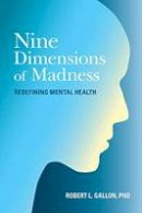 Gallon, Robert L. - Nine Dimensions of Madness: Redefining Mental Health - 9781583949269 - V9781583949269