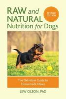 Olson, Lew - Raw and Natural Nutrition for Dogs, Revised: The Definitive Guide to Homemade Meals - 9781583949474 - V9781583949474