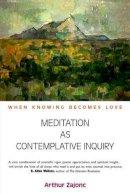 Zajonc, Arthur - Meditation as Contemplative Inquiry - 9781584200628 - V9781584200628