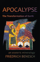 Benesch, Friedrich - Apocalypse, the Transformation of Earth: An Esoteric Mineralogy - 9781584201656 - V9781584201656