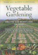 Joel Morrow - Vegetable Gardening for Organic and Biodynamic Growers (Home and Market Gardeners) - 9781584201670 - V9781584201670