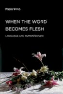 Virno, Paolo - When the Word Becomes Flesh: Language and Human Nature (Semiotext(e) / Foreign Agents) - 9781584350941 - V9781584350941