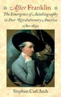 Arch - After Franklin: The Emergence of Autobiography in Post-Revolutionary America, 1780-1830 (Becoming Modern: New Nineteenth-Century Studies) - 9781584651321 - KST0009829