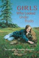 Atkins, Jeannine - Girls Who Looked Under Rocks - 9781584690115 - V9781584690115