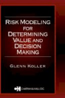 Koller, Glenn - Risk Modeling for Determining Value and Decision Making - 9781584881674 - V9781584881674