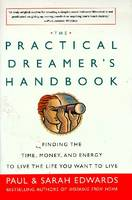 Edwards, Sarah, Edwards, Paul - The Practical Dreamer's Handbook: Finding the Time, Money and Energy to Live the Life You Want to Live - 9781585421251 - KEX0193691