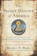 Hall, Manly P. - The Secret Destiny of America - 9781585426621 - V9781585426621