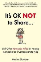 Shumaker, Heather - It's OK Not to Share and Other Renegade Rules for Raising Competent and Compassionate Kids - 9781585429363 - V9781585429363