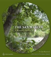Kimmel, Jim - The San Marcos: A River's Story (River Books, Sponsored by The Meadows Center for Water and the Environment, Texa) - 9781585445424 - V9781585445424