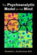Auchincloss, Elizabeth L. - The Psychoanalytic Model of the Mind - 9781585624713 - V9781585624713