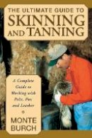 Burch, Monte - Ultimate Guide to Skinning and Tanning: A Complete Guide To Working With Pelts, Fur, And Leather, First Edition - 9781585746705 - V9781585746705