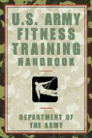 United States. Department of the Army Allocations Committee, Ammunition - The U.S. Army Fitness Training Handbook - 9781585748556 - V9781585748556