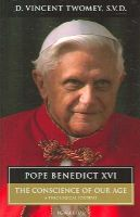 Vincent Twomey - Pope Benedict XVI: The Conscience of Our Age - 9781586171704 - KEX0298276