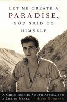 Goodman, Hirsh - Let Me Create A Paradise, God Said To Himself: A Journey Of Conscience From Johannesburg To Jerusalem - 9781586482435 - KRF0027428