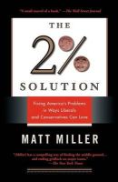 Miller, Matthew - The Two Percent Solution: Fixing America's Problems In Ways Liberals And Conservatives Can Love - 9781586482893 - KEX0249269