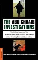 Strasser, Steven - The Abu Ghraib Investigations: The Official Independent Panel and Pentagon Reports on the Shocking Prisoner Abuse in Iraq - 9781586483197 - KHN0001609