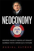 Altman, Daniel - Neoconomy: George Bush's Revolutionary Gamble with America's Future - 9781586483517 - KLJ0005844