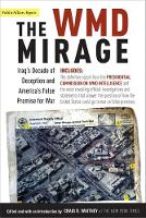 Whitney, Craig - The Wmd Mirage: Iraq's Decade of Deception and America's False Premise for War (Publicaffairs Reports) - 9781586483616 - KRF0000482