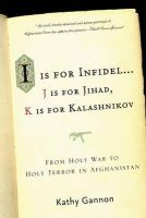 Gannon, Kathy - I is for Infidel: From Holy War to Holy Terror in Afghanistan - 9781586484521 - KEX0276021