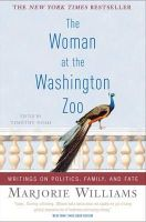 Marjorie Williams - The Woman at the Washington Zoo: Writings on Politics, Family, and Fate - 9781586484576 - 9781586484576