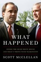 Scott McClellan - What Happened: Inside the Bush White House and Washington's Culture of Deception - 9781586485566 - KI20002019