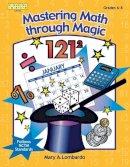 Lombardo, Mary A. - Mastering Math Through Magic, Grades 6-8 (Kathy Schrock) - 9781586831370 - V9781586831370