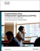 Olsen, Chris - Implementing Cisco Collaboration Applications (CAPPS) Foundation Learning Guide (CCNP Collaboration Exam 300-085 CAPPS) - 9781587144479 - V9781587144479
