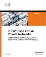 Bartlett, Graham, Inamdar, Amjad - IKEv2 IPsec Virtual Private Networks: Understanding and Deploying IKEv2, IPsec VPNs, and FlexVPN in Cisco IOS (Networking Technology: Security) - 9781587144608 - V9781587144608