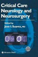 Suarez, Jose I.. Ed(s): Suarez, Jose I. - Critical Care Neurology and Neurosurgery - 9781588290892 - V9781588290892