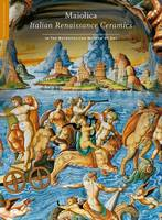 Wilson, Timothy - Maiolica: Italian Renaissance Ceramics in The Metropolitan Museum of Art (Highlights of the Collection) - 9781588395610 - V9781588395610