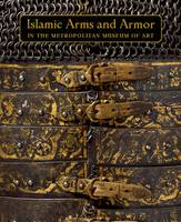 Alexander, David; Pyhrr, Stuart W. (Department of Arms and Armor, Metropolitan Museum of Art); Kwiatkowski, Will - Islamic Arms and Armor - 9781588395702 - V9781588395702