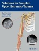 . Ed(s): Dines, David M.; Lorich, Dean G.; Helfet, David L. - Solutions for Complex Upper Extremity Trauma - 9781588905048 - V9781588905048