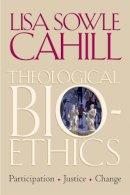 Sowle Cahill, Lisa - Theological Bioethics - 9781589010758 - V9781589010758