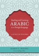 Ryding, Karin C. - Teaching and Learning Arabic as a Foreign Language - 9781589016576 - V9781589016576