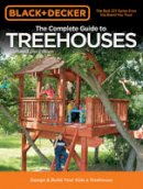 Schmidt, Philip - Black & Decker The Complete Guide to Treehouses, 2nd edition: Design & Build Your Kids a Treehouse (Black & Decker Complete Guide) - 9781589236615 - V9781589236615