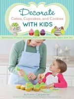 Carpenter, Autumn - Decorate Cakes, Cupcakes, and Cookies with Kids: Techniques, Projects, and Party Plans for Teaching Kids, Teens, and Tots - 9781589237766 - V9781589237766