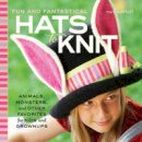 Huff, Mary Scott - Fun and Fantastical Hats to Knit: Animals, Monsters & Other Favorites for Kids and Grownups - 9781589237940 - V9781589237940